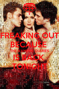 Poster: FREAKING OUT BECAUSE  THE VAMPIRE DIARIES IS BACK  TONIGHT