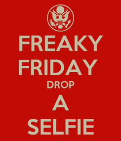 Poster: FREAKY FRIDAY  DROP A SELFIE