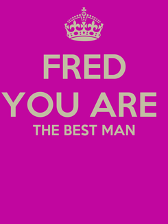 Poster: FRED YOU ARE  THE BEST MAN