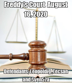 Poster: Freddy's Court  August 16, 2020 Defendants; Leopoldig ,Tecsan and Sven57a