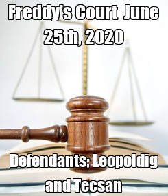 Poster: Freddy's Court  June 25th, 2020 Defendants; Leopoldig and Tecsan