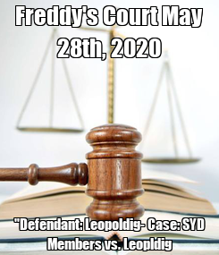 "Poster: Freddy's Court May 28th, 2020 ""Defendant: Leopoldig- Case: SYD Members vs. Leopldig"