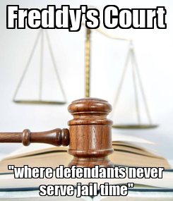 "Poster: Freddy's Court ""where defendants never serve jail time"""