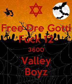 Poster: Free Dre Gotti Fuck 12 3600 Valley Boyz