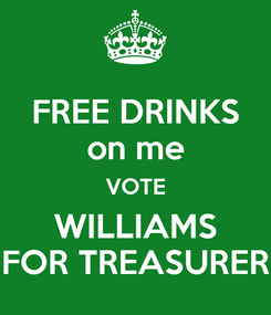 Poster: FREE DRINKS on me VOTE WILLIAMS FOR TREASURER