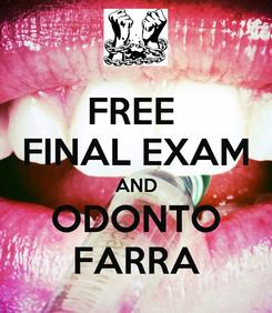 Poster: FREE  FINAL EXAM AND ODONTO FARRA