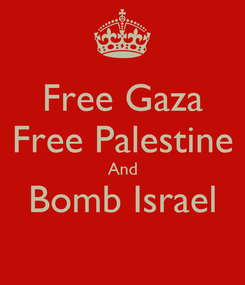 Poster: Free Gaza Free Palestine And Bomb Israel