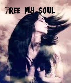 Poster: Free my soul                            Soul