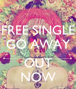 Poster: FREE SINGLE GO AWAY  OUT NOW
