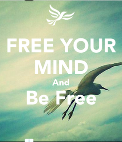 Poster: FREE YOUR MIND And Be Free