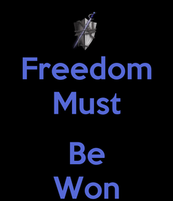 Poster: Freedom Must  Be Won