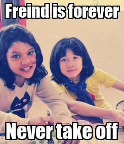 Poster: Freind is forever Never take off