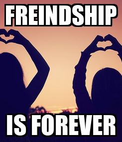 Poster: FREINDSHIP IS FOREVER