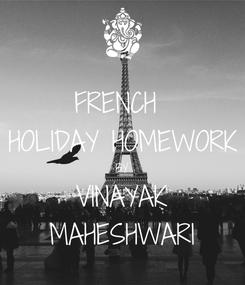 Poster: FRENCH  HOLIDAY HOMEWORK BY VINAYAK MAHESHWARI