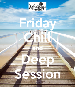 Poster: Friday Chill and Deep Session