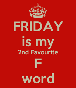 Poster: FRIDAY is my 2nd Favourite F word