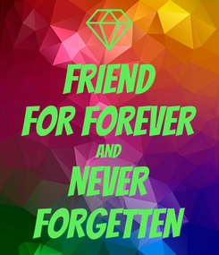 Poster: FRIEND FOR FOREVER AND NEVER FORGETTEN