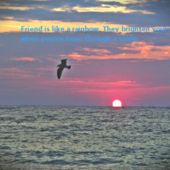 Poster: Friend is like a rainbow. They brighten your life  when you've been through a storm