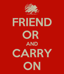 Poster: FRIEND OR  AND CARRY ON