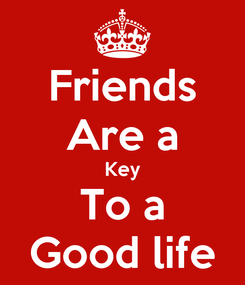 Poster: Friends Are a Key To a Good life