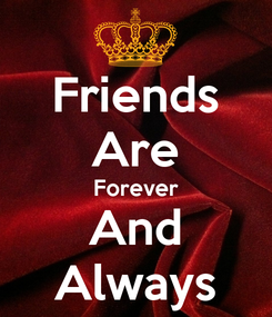 Poster: Friends Are Forever And Always