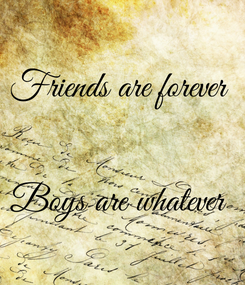 Poster: Friends are forever    Boys are whatever