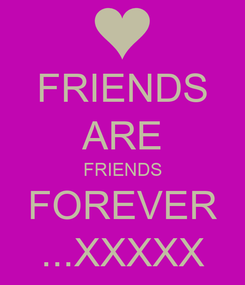 Poster: FRIENDS ARE FRIENDS FOREVER ...XXXXX
