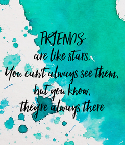 Poster: FRIENDS are like stars. You can't always see them, but you know, they're always there