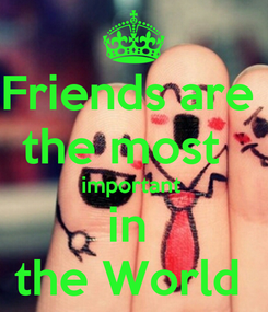 Poster: Friends are  the most   important  in  the World