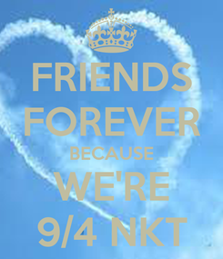 Poster: FRIENDS FOREVER BECAUSE WE'RE 9/4 NKT