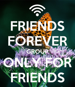 Poster: FRIENDS FOREVER GROUP ONLY FOR FRIENDS