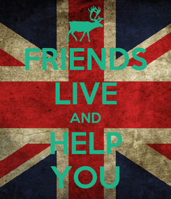 Poster: FRIENDS LIVE AND HELP YOU