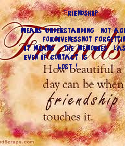 Poster:                   Friendship            means understanding