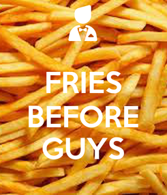 Poster:  FRIES BEFORE GUYS