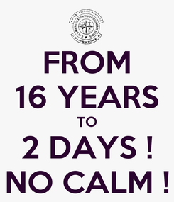 Poster: FROM 16 YEARS TO 2 DAYS ! NO CALM !