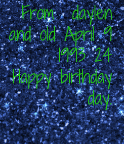 Poster: From  daylen  and old April 9  1993 24 Happy birthday  day.