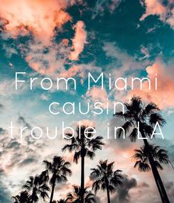 Poster: From Miami  causin' trouble in LA
