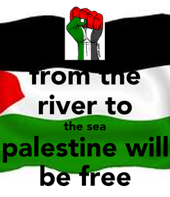 Poster: from the river to the sea palestine will be free