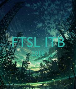 Poster:  FTSL ITB 2016
