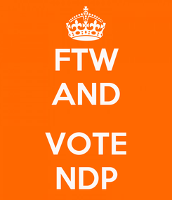 Poster: FTW AND  VOTE NDP