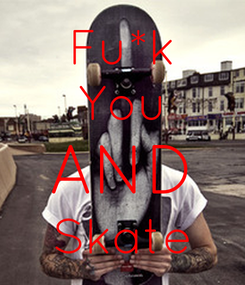 Poster: Fu*k You AND Skate