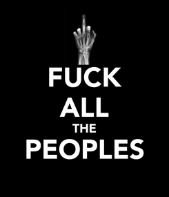 Poster: FUCK ALL THE PEOPLES