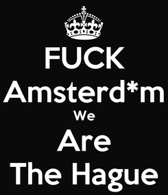 Poster: FUCK Amsterd*m We Are The Hague