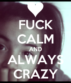 Poster: FUCK CALM AND ALWAYS CRAZY