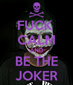 Poster: FUCK  CALM AND BE THE JOKER