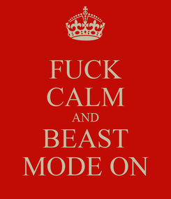 Poster: FUCK CALM AND BEAST MODE ON
