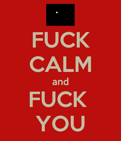 Poster: FUCK CALM and FUCK  YOU