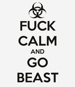 Poster: FUCK CALM AND GO BEAST