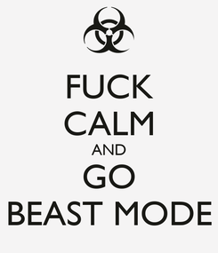 Poster: FUCK CALM AND GO BEAST MODE