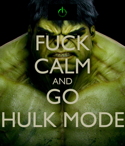 Poster: FUCK CALM AND GO HULK MODE